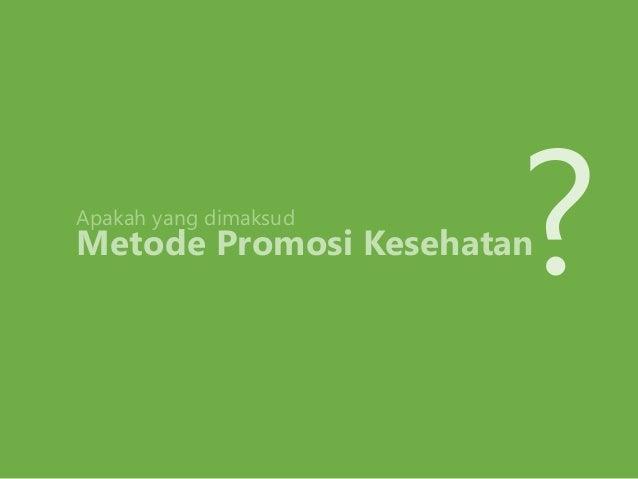 Metode Dalam Promosi Kesehatan Slide 2
