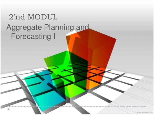 2'nd MODUL Aggregate Planning and Forecasting I