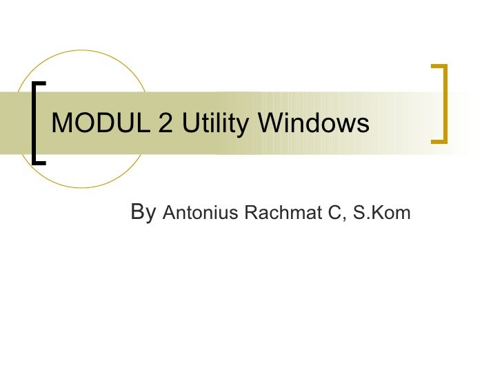 MODUL 2 Utility Windows By  Antonius Rachmat C, S.Kom