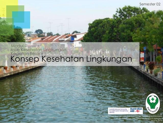 Semester 02  Modul III Issue Kesehatan Lingkungan Kegiatan Belajar I  Konsep Kesehatan Lingkungan  Badan Pengembangan dan ...