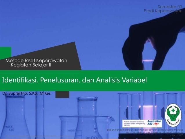 Identifikasi, Penelusuran, dan Analisis Variabel Semester 03 Kegiatan Belajar II Metode Riset Keperawatan Badan Pengembang...