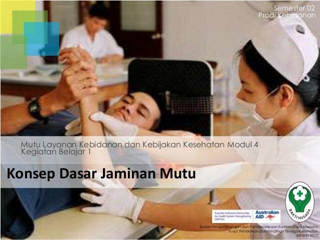 Semester 02 Prodi Kebidanan  Mutu Layanan Kebidanan dan Kebijakan Kesehatan Modul 4 Kegiatan Belajar 1  Konsep Dasar Jamin...
