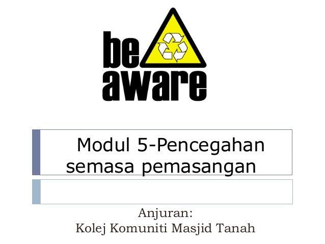 Modul 5-Pencegahan semasa pemasangan Anjuran: Kolej Komuniti Masjid Tanah