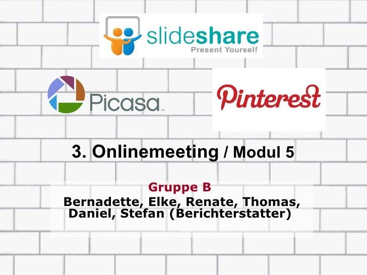 3. Onlinemeeting / Modul 5             Gruppe BBernadette, Elke, Renate, Thomas, Daniel, Stefan (Berichterstatter)