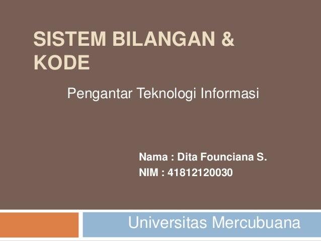 SISTEM BILANGAN &KODE  Pengantar Teknologi Informasi            Nama : Dita Founciana S.            NIM : 41812120030     ...