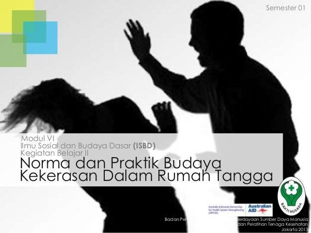 Semester 01  Modul VI Ilmu Sosial dan Budaya Dasar (ISBD) Kegiatan Belajar II  Norma dan Praktik Budaya Kekerasan Dalam Ru...