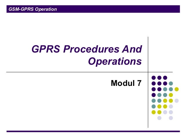 GSM-GPRS Operation GPRS Procedures And Operations Modul 7