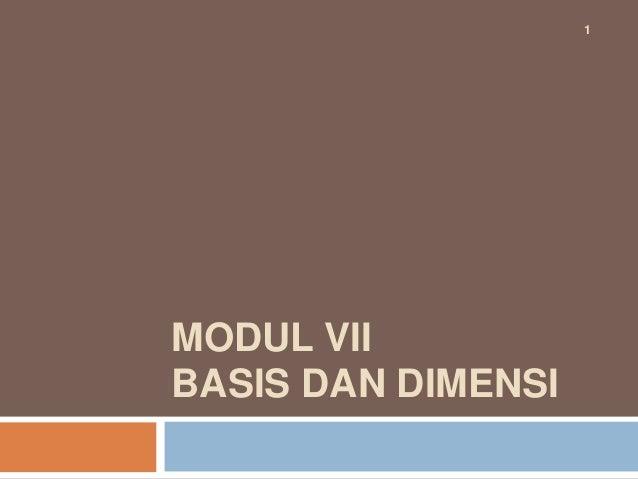 MODUL VII BASIS DAN DIMENSI 1