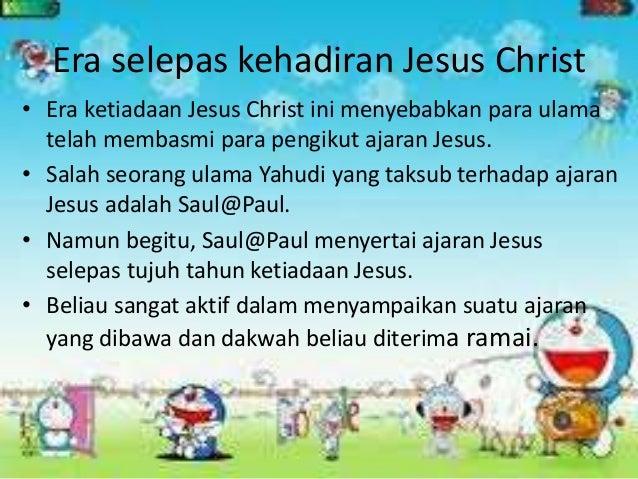 Era selepas kehadiran Jesus Christ • Era ketiadaan Jesus Christ ini menyebabkan para ulama telah membasmi para pengikut aj...