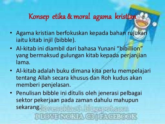 Konsep etika & moral agama kristian • Agama kristian berfokuskan kepada bahan rujukan iaitu kitab injil (bibble). • Al-kit...
