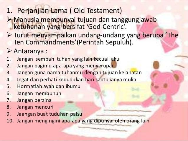 2. Perjanjian Baru ( New Testament)  Jesus sendiri datang memperkukuhkan pegangan dan undang-undang Father God iaitu: 'Ho...