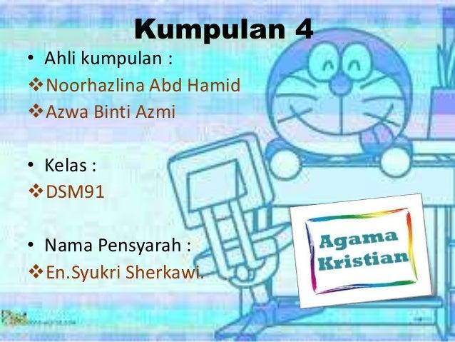 Kumpulan 4 • Ahli kumpulan : Noorhazlina Abd Hamid Azwa Binti Azmi • Kelas : DSM91 • Nama Pensyarah : En.Syukri Sherka...