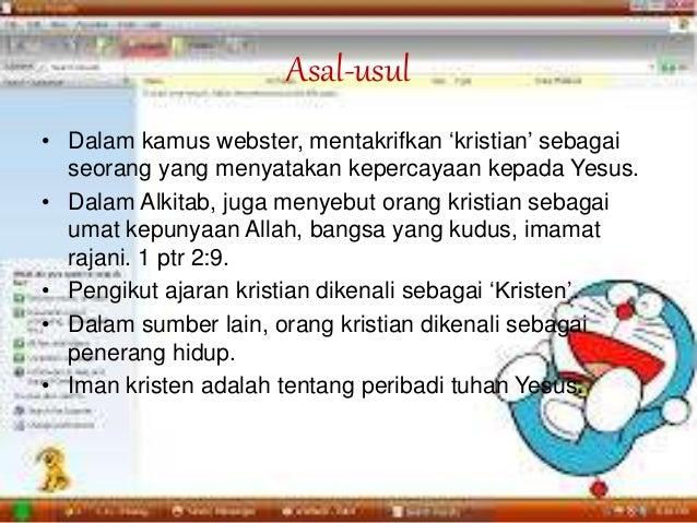 Asal-usul • Dalam kamus webster, mentakrifkan 'kristian' sebagai seorang yang menyatakan kepercayaan kepada Yesus. • Dalam...