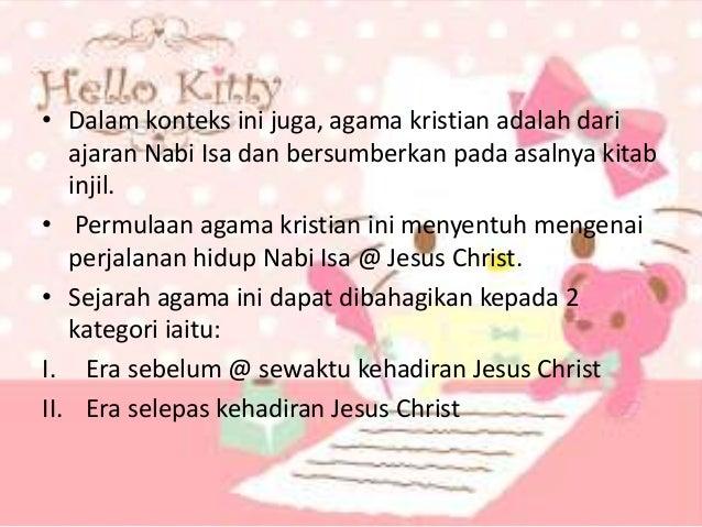 • Dalam konteks ini juga, agama kristian adalah dari ajaran Nabi Isa dan bersumberkan pada asalnya kitab injil. • Permulaa...
