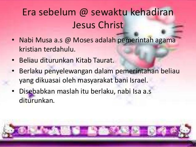 Era sebelum @ sewaktu kehadiran Jesus Christ • Nabi Musa a.s @ Moses adalah pemerintah agama kristian terdahulu. • Beliau ...