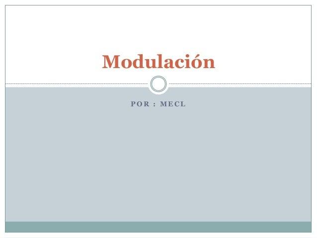 P O R : M E C L Modulación