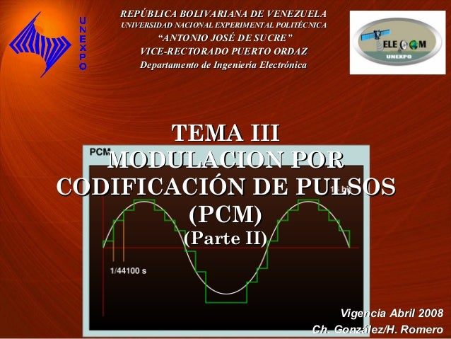 TEMA IIITEMA III MODULACION PORMODULACION POR CODIFICACIÓN DE PULSOSCODIFICACIÓN DE PULSOS (PCM)(PCM) (Parte II)(Parte II)...