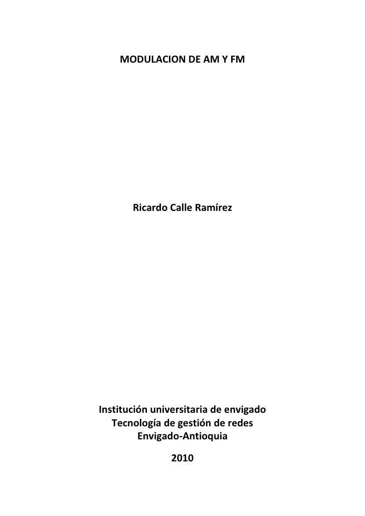 MODULACION DE AM Y FM<br />Ricardo Calle Ramírez<br />Institución universitaria de envigado<br />Tecnología de gestión de ...