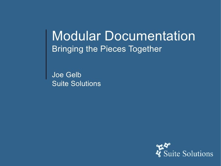 Modular Documentation Bringing the Pieces Together Joe Gelb Suite Solutions