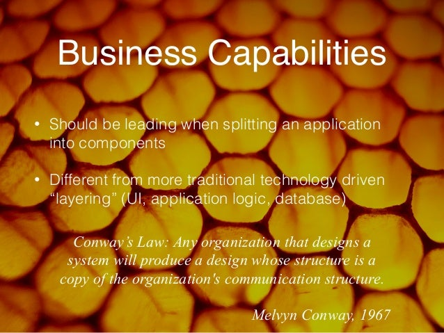 Business Capabilities  • Should be leading when splitting an application  into components  • Different from more tradition...
