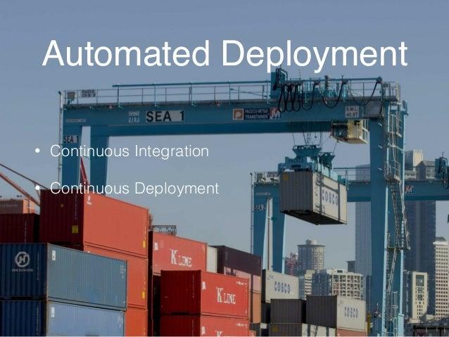 Automated Deployment  • Continuous Integration  • Continuous Deployment
