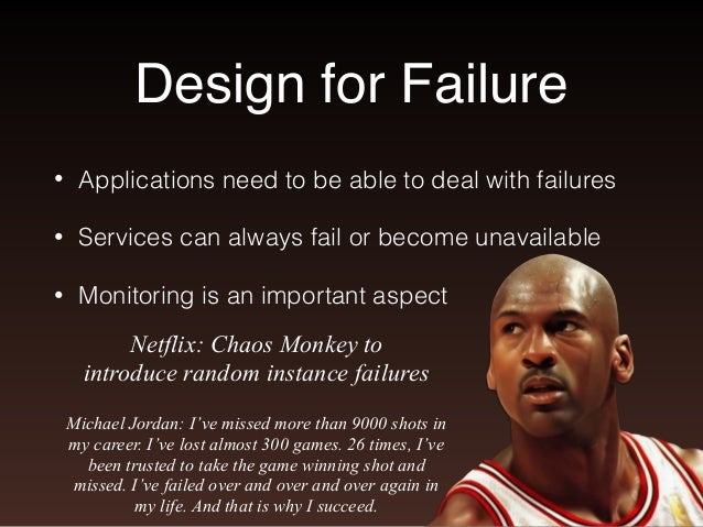 Design for Failure  • Applications need to be able to deal with failures  • Services can always fail or become unavailable...