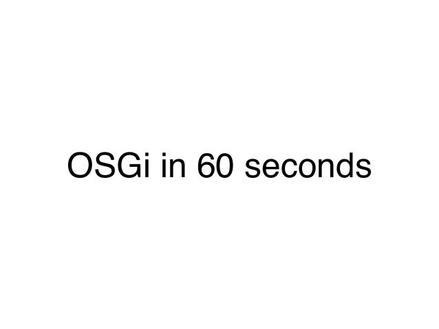 OSGi in 60 seconds