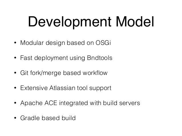 Development Model  • Modular design based on OSGi  • Fast deployment using Bndtools  • Git fork/merge based workflow  • Ex...