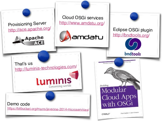 Eclipse OSGi plugin!  http://bndtools.org/ !  Provisioning Server!  http://ace.apache.org/!  Cloud OSGi services!  http://...