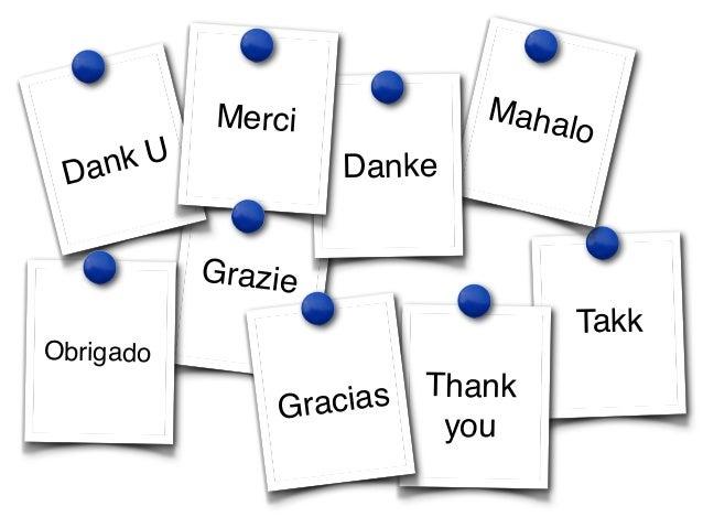 Takk  Grazie  Thank!  you  Obrigado  Mahalo  Danke  Dank U  Merci  Gracias