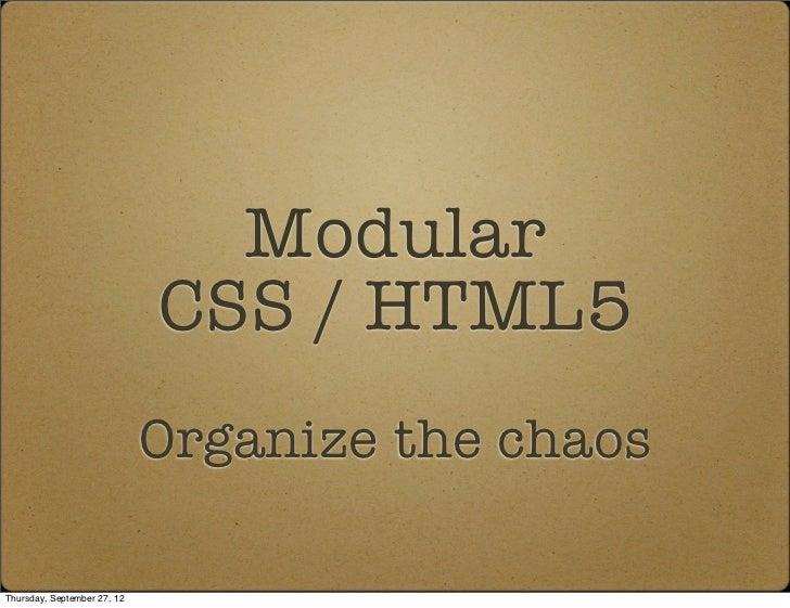 Modular                             CSS / HTML5                             Organize the chaosThursday, September 27, 12