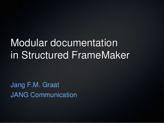 Modular documentationin Structured FrameMakerJang F.M. GraatJANG Communication