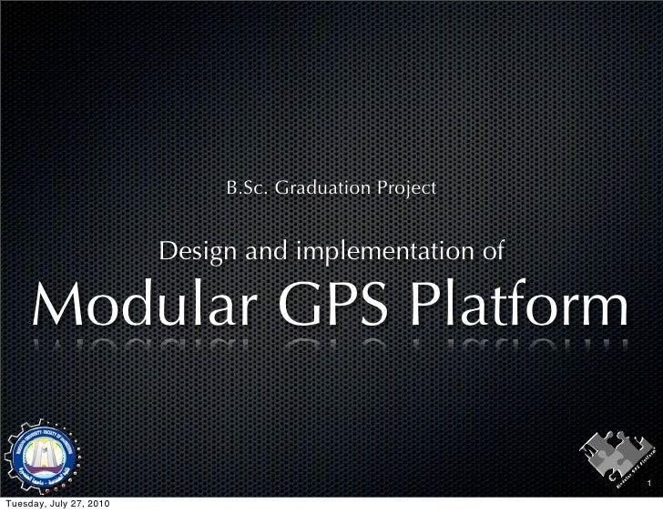 B.Sc. Graduation Project                            Design and implementation of       Modular GPS Platform               ...