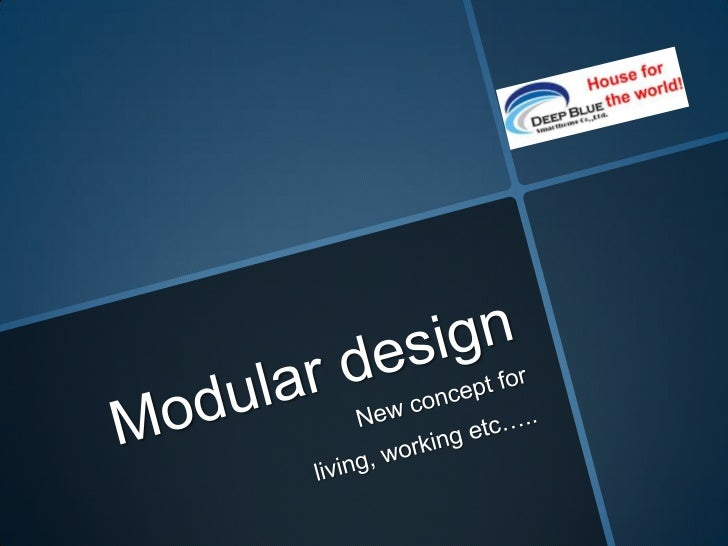 Modular design<br />New concept for<br /> living, working etc….. <br />