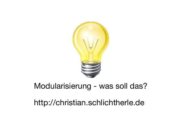 Modularisierung - was soll das? http://christian.schlichtherle.de