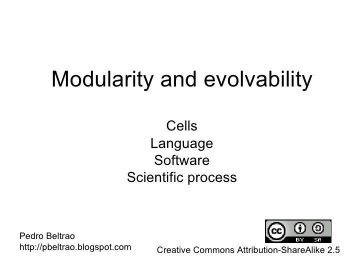 Modularity and evolvability Cells Language Software Scientific process Pedro Beltrao http://pbeltrao.blogspot.com Creative...