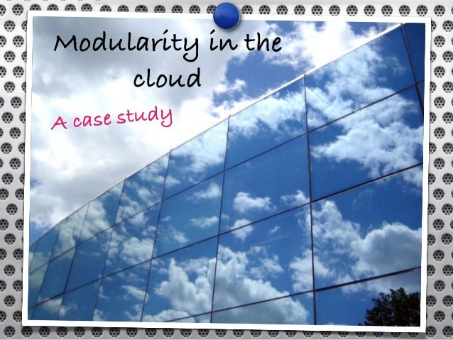 Modularity in the cloud A case study