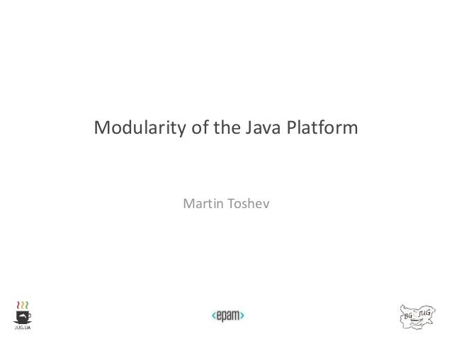 Modularity of the Java Platform Martin Toshev