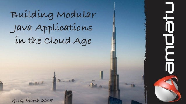 Building Modular Java Applications in the Cloud Age vJUG, March 2015