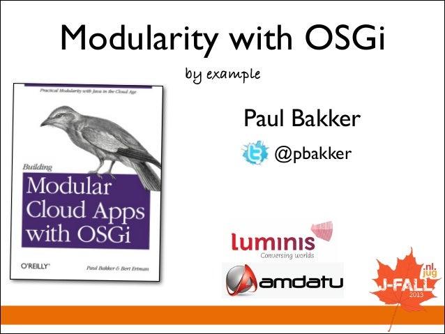 Modularity with OSGi by example  Paul Bakker @pbakker