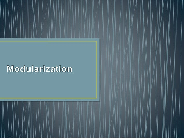 • Modularization techniques is used to avoid repetitive coding. • The advantage of modularization is: 1. Readability. 2. C...