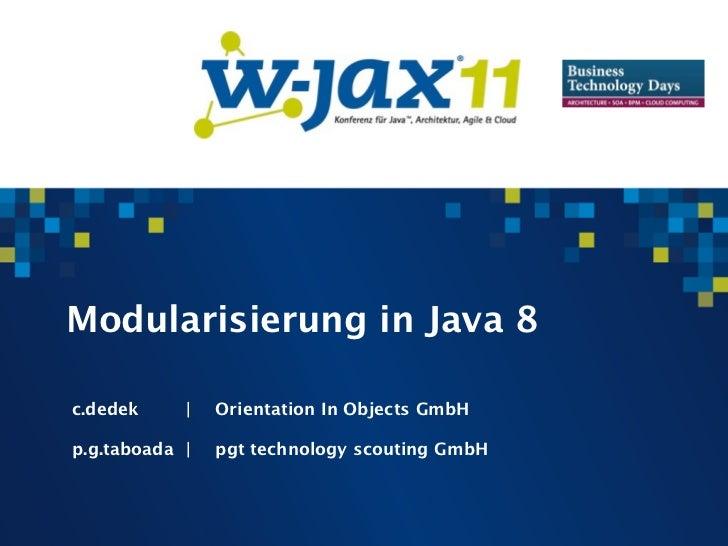 Modularisierung in Java 8       c.dedek    |   Orientation In Objects GmbH       p.g.taboada |   pgt technology scouting G...
