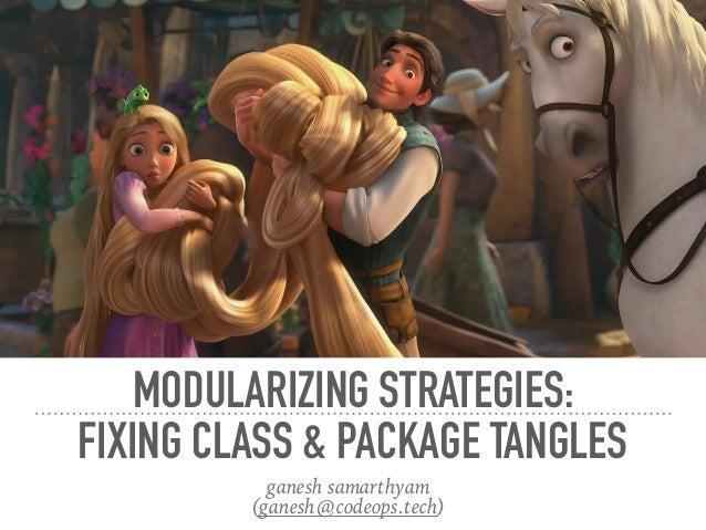 MODULARIZING STRATEGIES: FIXING CLASS & PACKAGE TANGLES ganesh samarthyam (ganesh@codeops.tech)
