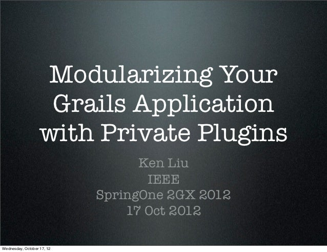 Modularizing Your                    Grails Application                   with Private Plugins                            ...