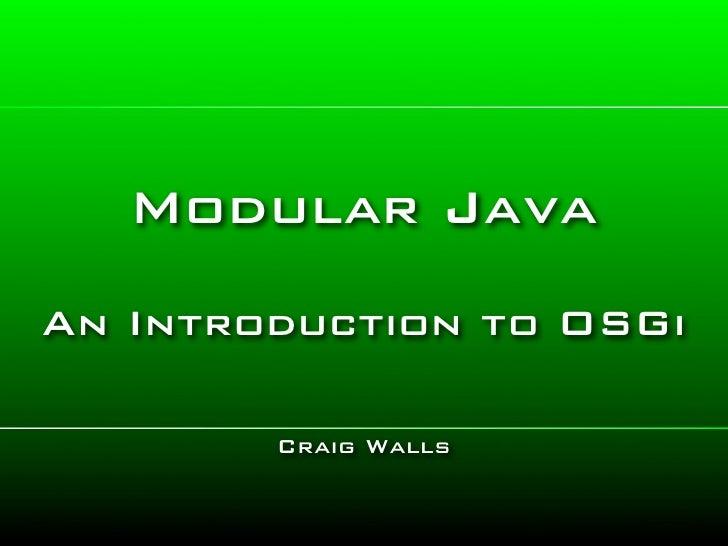 Modular Java An Introduction to OSGi          Craig Walls