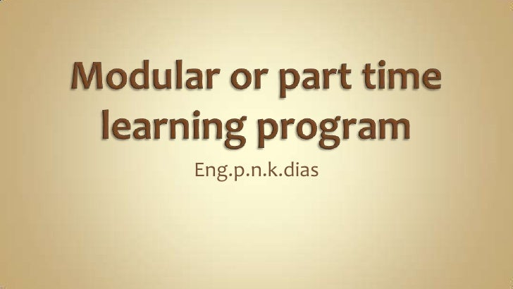 Modular or part time learning program<br />Eng.p.n.k.dias<br />