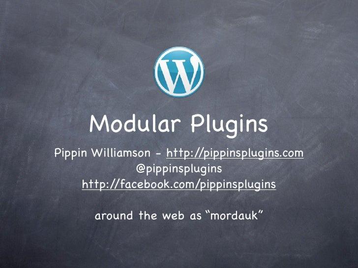 Modular PluginsPippin Williamson - http://pippinsplugins.com               @pippinsplugins     http://facebook.com/pippins...
