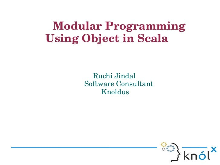 Modular Programming               Using Object in Scala                                         Ruchi Jindal           ...