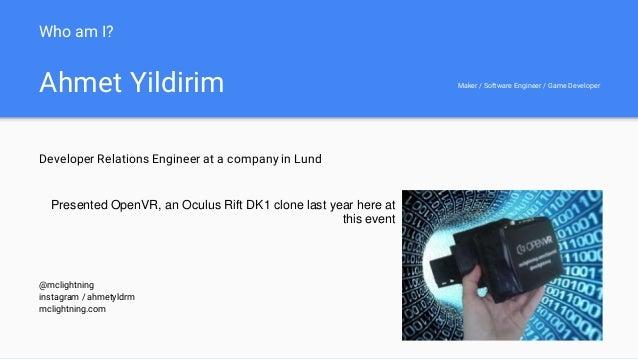 Ahmet Yildirim Developer Relations Engineer at a company in Lund @mclightning instagram / ahmetyldrm mclightning.com Who a...