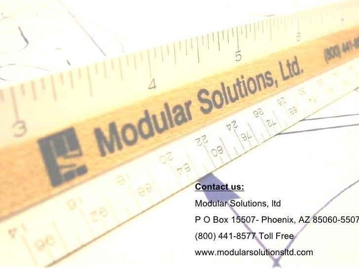 Contact us: Modular Solutions, ltd P O Box 15507- Phoenix, AZ 85060-5507 (800) 441-8577 Toll Free www.modularsolutionsltd....